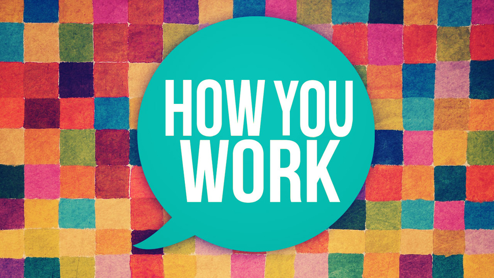 How You Work